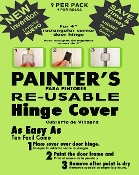 Painter's RE-USABLE Door Hinge Cover. NO MORE Hinge Taping, Re-Taping, Door Removal, Damage, Injuries, Chemicals!Apply covers in 30 seconds! SAVE 50%+ ON PAINT SUPPLIES! ORDER TODAY